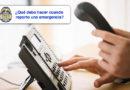 ¿Qué debo hacer cuando reporto una emergencia?